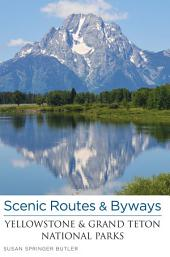 Scenic Routes & Byways Yellowstone & Grand Teton National Parks: Edition 3