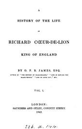 A history of the life of Richard Cœur-de-lion, king of England: Volumes 1-2