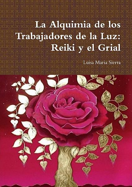 La Alquimia de los Trabajadores de la Luz  Reiki y el Grial