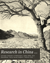 Research in China ...: pt. 1. Descriptive topography and geology, by Bailey Willis, Eliot Blackwelder, and R.H. Sargent. pt. 2. Petrography and zoology, by Eliot Blackwelder. Syllabary of Chinese sounds, by Friedrich Hirth