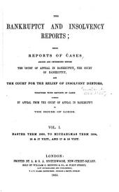 The bankruptcy and insolvency reports: being reports of cases argued and determined before the Court of Appeal in Bankruptcy, the Court of Bankruptcy, and the Court for the Relief of Insolvent Debtors : together with reports of cases carried on appeal from the Court of Appeal in Bankruptcy to the House of Lords, Volumes 1-2