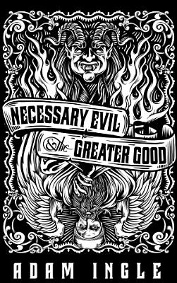 Necessary Evil and the Greater Good