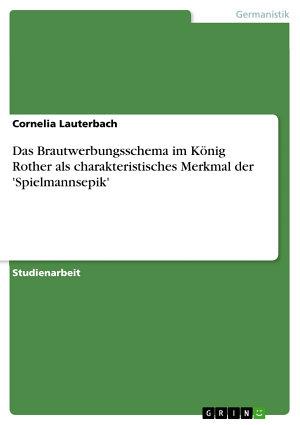Das Brautwerbungsschema im K  nig Rother als charakteristisches Merkmal der  Spielmannsepik  PDF