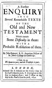 A Farther Enquiry Into Several Remarkable Texts of the Old and New Testament which Contain Some Difficulty in Them: With a Probable Resolution of Them