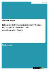 Erfolgsmodell US-amerikanische TV-Serien. Ein Vergleich deutscher und amerikanischer Serien
