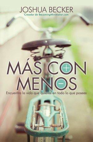 Mas Con Menos   The More of Less  Encuentra La Vida Que Quieres En Todo Lo Que Posees