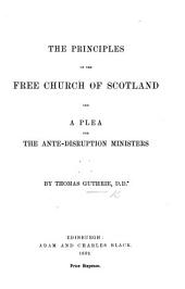 The Principles of the Free Church of Scotland, and a Plea for the Ante-disruption Ministers. [A Sermon on Esther Ix. 28.]