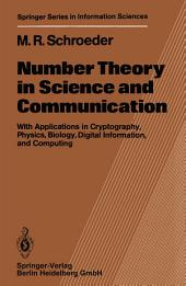 Number Theory in Science and Communication: With Applications in Cryptography, Physics, Biology, Digital Information, and Computing