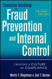 Executive Roadmap to Fraud Prevention and Internal Control: Creating a Culture of Compliance, Edition 2