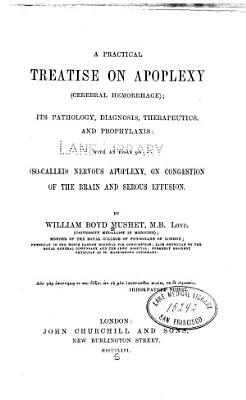 A Practical treatise on apoplexy  cerebral hemorrhage  PDF