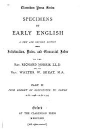 Specimens of Early English: From Robert of Gloucester to Gower. A.D. 1298-A.D. 1393. A new ed., rev. for the second time. 1879