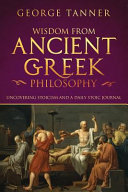 Wisdom from Ancient Greek Philosophy: Uncovering Stoicism and a Daily Stoic Journal: A Collection of Stoicism and Greek Philosophy