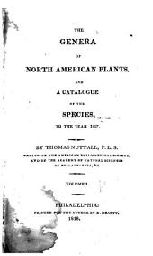 The Genera of North American Plants: And a Catalogue of the Species, to the Year 1817, Volume 1