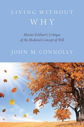Living Without Why: Meister Eckhart's Critique of the Medieval Concept of Will