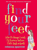Find Your Feet  the 8 Things I Wish I d Known Before I Left High School