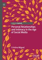 Personal Relationships and Intimacy in the Age of Social Media PDF