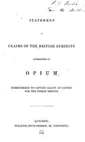Statement of Claims of the British Subjects Interested in Opium Surrendered to Captain Elliot at Canton for the Public Service