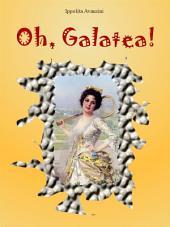 Oh, Galatea!
