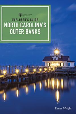 Explorer s Guide North Carolina s Outer Banks  Third Edition   Explorer s Complete  PDF