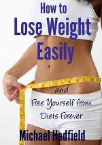 How to Lose Weight Easily - and Free Yourself from Diets Forever