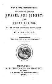 The Young Revolutionists: Containing the Stories of Russell and Sidney: And Chase Loring: Tales of the American Revolution