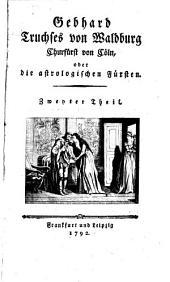 Gebhard Truchses von Waldburg, Churfürst von Cöln, oder die astrologischen Fürsten: Band 2