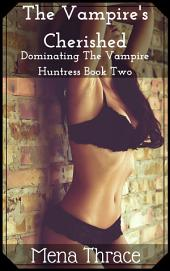 The Vampire's Cherished: (Dominating The Vampire Huntress Book Two)