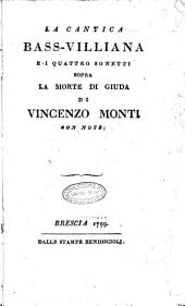La cantica bass-villiana e i quattro sonetti sopra la morte di Giuda di Vincenzo Monti. Con note