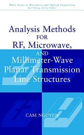 Analysis Methods for RF, Microwave, and Millimeter-Wave Planar Transmission Line Structures