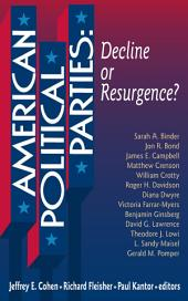 American Political Parties: Decline or Resurgence?: Decline or Resurgence?