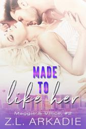 Made to Like Her: Maggie & Vince, #2 (LOVE in the USA, vol. 7)