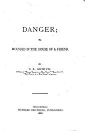 Danger: Or, Wounded in the House of a Friend
