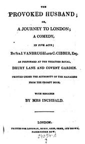 The Provoked Husband; Or A Journey to London; a Comedy, in Five Acts. By --- and C(olley) Cibber ..