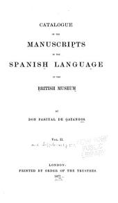 Catalogue of the Manuscripts in the Spanish Language in the British Museum: Volume 2
