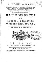 Antonii de Haen ... Ratio medendi in nosocomio practico Vindobonensi: volumen quintum