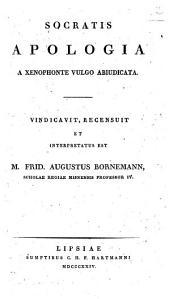 Socratis Apologia a Xenophonte vulgo abiudicata. Vindicavit, recensuit et interpretatus est M. Frid. Augustus Bornemann, ..