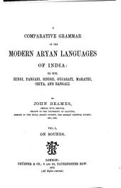 A Comparative Grammar of the Modern Aryan Languages of India: To Wit, Hindi, Panjabi, Sindhi, Gujarati, Marathi, Oṛiya, and Bangali. On sounds, Volume 1