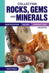 Collecting Rocks, Gems and Minerals: Identification, Values and Lapidary Uses, Edition 3