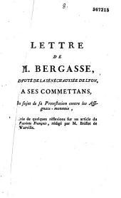 Lettre de M. Bergasse, député de la Sénéchaussée de Lyon, à ses commettans, au sujet de sa protestation contre les assignats monnoie, accompagnée d'un tableau comparatif du système de Law avec le système de la caisse des comptes et des assignats-monnoie, et suivi de quelques réflexions sur un article du Patriote françois, rédigé par M. Brissot de Warville [1er mai 1790]