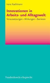 Innovationen in Arbeits- und Alltagswelt: Voraussetzungen – Wirkungen – Barrieren