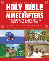 The Unofficial Holy Bible for Minecrafters: A Children's Guide to the Old and New Testament