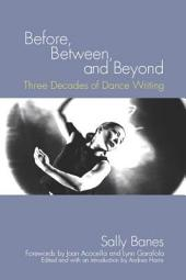 Before, Between, and Beyond: Three Decades of Dance Writing