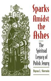 Sparks Amidst the Ashes: The Spiritual Legacy of Polish Jewry