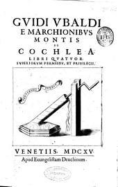 Guidi Ubaldi e Marchionibus Montis De Cochlea libri quatuor