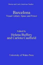 Barcelona: Visual Culture, Space and Power