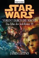 Star Wars  Das Erbe der Jedi Ritter 19  Vereint durch die Macht PDF