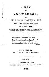 A key to knowledge, or, Things in common use: simply and shortly explained