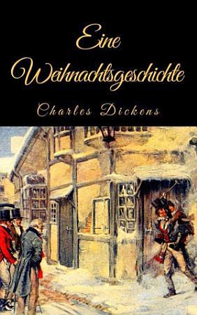 Charles Dickens  Eine Weihnachtsgeschichte  Vollst  ndige deutsche Ausgabe von  A Christmas Carol  PDF