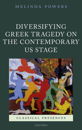 Diversifying Greek Tragedy on the Contemporary US Stage PDF