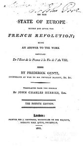"On the State of Europe Before and After the Fench Revolution: Being an Answer to the Work Entitled ""De L'état de la France À la Fin de L'an VIII."" [by Citizen Hauterive] By Frederick Gentz ... Tr. from the German by John Charles Herries"